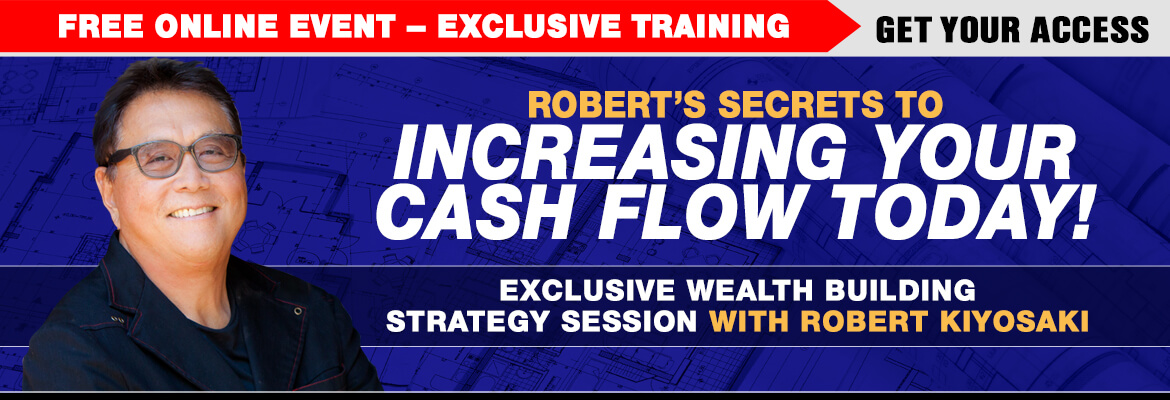 Rich Dad's Secrets to Increasing Your Cash Flow TODAY!